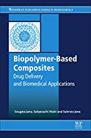 Biopolymer-Based Composites: Drug Delivery and Biomedical Applications (Woodhead Publishing Series in Biomaterials)