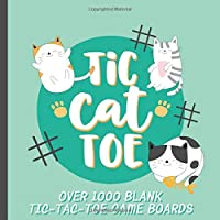 Tic-Cat-Toe Over 1000 Blank Tic-Tac-Toe Game Boards: Kitty Cat Themed Activity Book For Kids
