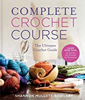 Complete Crochet Course: The Ultimate Reference Guide
