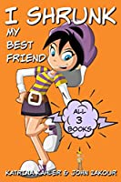 I Shrunk My Best Friend! - ALL 3 Books - Ooops, Zac to the Rescue, Attack of the Big Little Sister: Books for Girls Ages 9-12