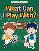 What Can I Play With? Coloring Book