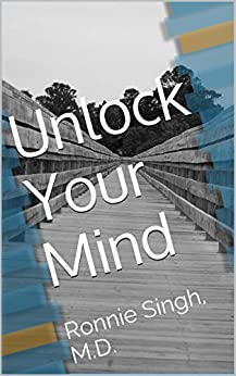 Unlock Your Mind: Ronnie Singh, M.D. by [Dr. R.]