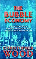 The Bubble Economy: Japan's Extraordinary Speculative Boom of the '80s and the Dramatic Bust of the '90s by Christopher Wood(2005-12-15)