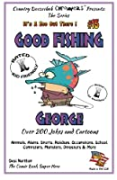 Good Fishing George: Over 200 Jokes and Cartoons - Animals, Aliens, Sports, Holidays, Occupations, School, Computers, Monsters, Dinosaurs & More - in Black and White (It's a Zoo Out There!)