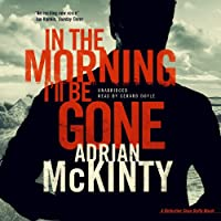 In the Morning I'll Be Gone: A Detective Sean Duffy Novel (Troubles Trilogy)