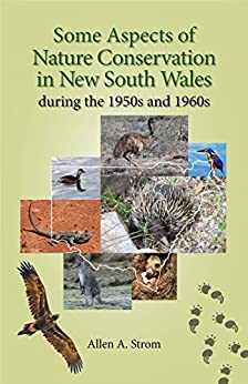 Some Aspects of Nature Conservation in New South Wales during the 1950s and 1960s by [Strom, Allen A.]