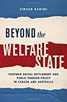 Beyond the Welfare State: Postwar Social Settlement and Public Pension Policy in Canada and Australia (Studies in Comparative Political Economy and Public Policy)