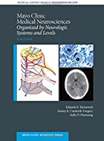 Mayo Clinic Medical Neurosciences: Organized by Neurologic System and Level (Mayo Clinic Scientific Press)