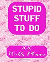 Stupid Stuff To Do 2020 Weekly Planner: Weekly and Monthly School Calendar, Diary and Homework Organizer for Elementary, Middle and High School  Student Teacher Journal