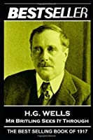 H. G. Wells - Mr Britling Sees It Through: The Bestseller of 1917 (The Bestseller of History)