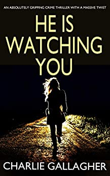 HE IS WATCHING YOU an absolutely gripping crime thriller with a massive twist by [GALLAGHER, CHARLIE]