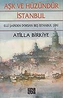 Ask ve Huzundur Istanbul: Elli Sairden Doksan bes Istanbul Siiri