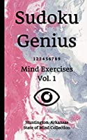 Sudoku Genius Mind Exercises Volume 1: Huntington, Arkansas State of Mind Collection