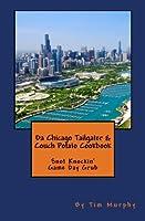 Da Chicago Tailgater & Couch Potato Cookbook: Snot Knockin' Game Day Grub (Cookbooks for Guys)