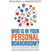 Who is in your Personal Boardroom?: How to choose people, assign roles and have conversations with purpose