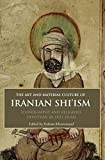 The Art and Material Culture of Iranian Shi'ism: Iconography and Religious Devotion in Shi'i Islam (Iran and the Persianate World)