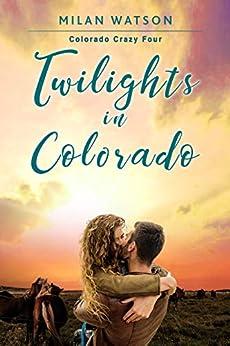 Twilights in Colorado (Colorado Crazy Book 4) by [Watson, Milan]