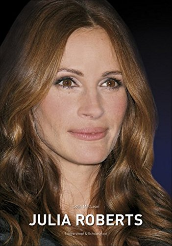 Julia Roberts: Die illustrierte Biographie