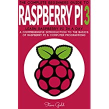 Raspberry Pi: The Complete Beginner's Guide To Raspberry Pi 3: Learn Raspberry Pi In A Day - A Comprehensive Introduction To The Basics Of Raspberry Pi ... Raspberry Pi Guide, Raspberry Pi 2, Ruby)