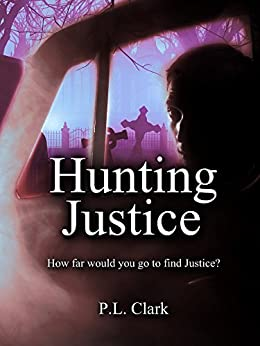 Hunting Justice: How far would you go to find justice? by [Clark, Penelope]