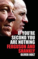 If You're Second You Are Nothing: Ferguson and Shankly