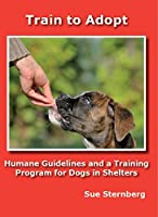 Train to Adopt - Humane Guidelines and a Training Program for Dogs in Shelters [並行輸入品]