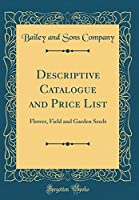 Descriptive Catalogue and Price List: Flower, Field and Garden Seeds (Classic Reprint)