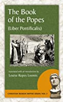 The Book of the Popes: To the Pontificate of Gregory I, Liber Pontificalis (Christian Roman Empire Series)