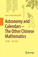 Astronomy and Calendars – The Other Chinese Mathematics: 104 BC - AD 1644