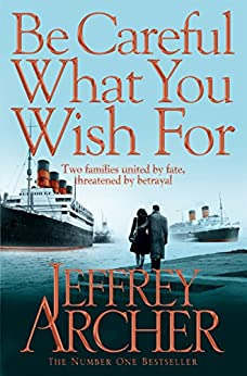 [Archer, Jeffrey]のBe Careful What You Wish For (The Clifton Chronicles series Book 4) (English Edition)