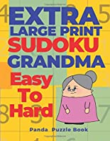 Extra Large Print Sudoku Grandma Easy To  Hard: Sudoku In Very Large Print - Brain Games Book For Adults