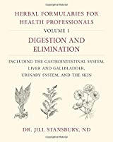 Herbal Formularies for Health Professionals: Digestion and Elimination, Including the Gastrointestinal System, Liver and Gallbladder, Urinary System, and the Skin