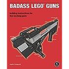 Badass Lego Guns: Building Instructions for Five Working Guns
