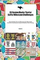 20 Boston Heeler Terrier Selfie Milestone Challenges: Boston Heeler Terrier Milestones for Memorable Moments, Socialization, Indoor & Outdoor Fun, Training Book 1