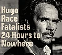 24 Hours To Nowhere by Hugo Race Fatalists