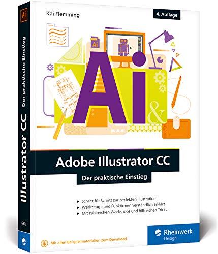 Download Adobe Illustrator CC: Der praktische Einstieg: 4. Auflage, aktuell zu Illustrator CC 2019 - Werkzeuge, Funktionen, Workshops und Praxisbeispiele 3836269090