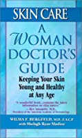 Skin Care: A Woman Doctor's Guide : Keeping Your Skin Young and Healthy at Any Age