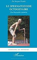 Le Spermatozoïde octogénaire: Une biographie optimiste