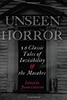 Unseen Horror: 15 Classic Tales of Invisibility and the Macabre