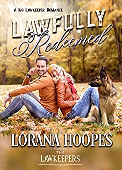 Lawfully Redeemed: Inspirational Christian Contemporary: (A K-9 Lawkeeper Romance) (The Lawkeepers) by [Hoopes, Lorana, Lawkeepers, The]