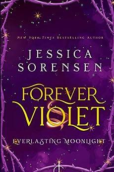 Forever Violet: Everlasting Moonlight (The Tangled Realms Series Book 1) by [Sorensen, Jessica]