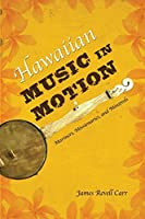 Hawaiian Music in Motion: Mariners, Missionaries, and Minstrels (Music in American Life) by James Revell Carr(2014-11-03)