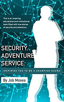 Security Adventure Service: Inspiring You to be a Champion Guard by [Moses, Job]