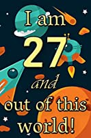 I am 27 and out of this world! - Birthday space cosmos lined journal: A fun book to celebrate your age