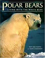 Polar Bears: Living With the White Bear (Worldlife Discovery Guides)