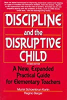Discipline and the Disruptive Child: A New, Expanded Practical Guide for Elementary Teachers