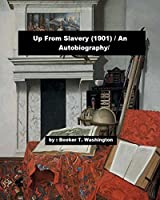 Up from Slavery (1901) / An Autobiography