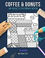 COFFEE & DONUTS: AN ADULT COLORING BOOK: Coffee & Donuts - 2 Coloring Books In 1