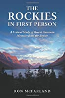 The Rockies in First Person: A Critical Study of Recent American Memoirs from the Region
