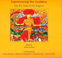 Experiencing the Goddess: On the Trail of the Yoginis